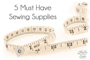 5 Must Have Sewing Supplies {Melly Sews}